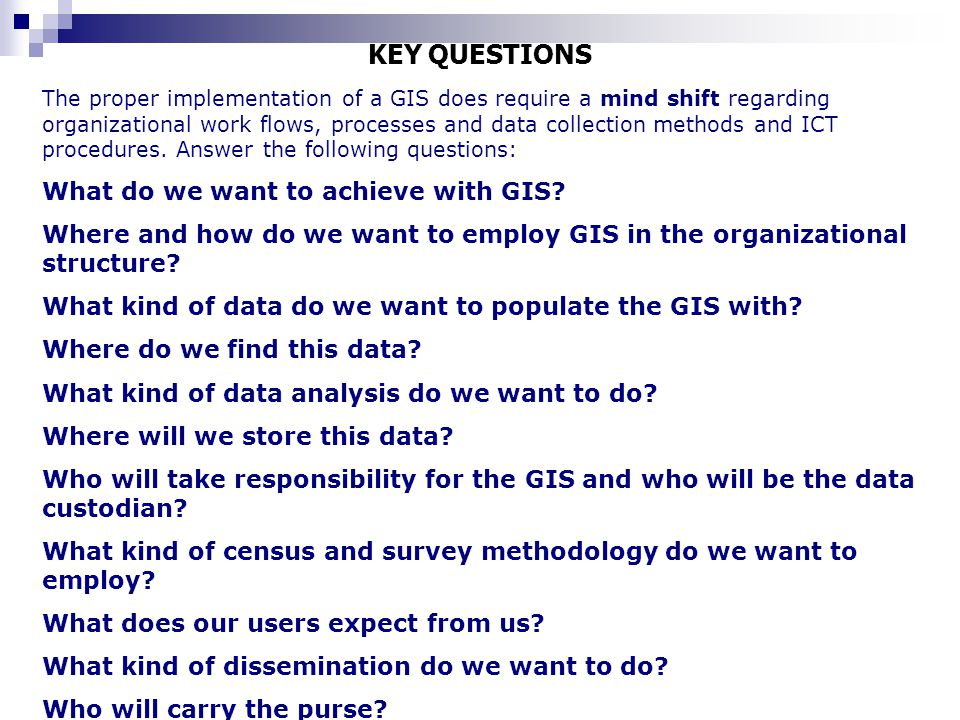 KEY QUESTIONS What do we want to achieve with GIS