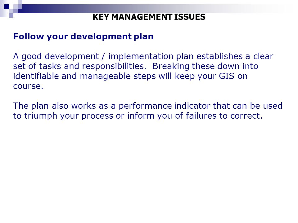 KEY MANAGEMENT ISSUES Follow your development plan.