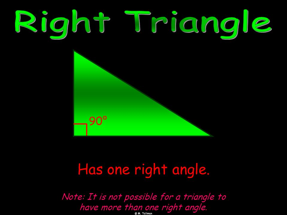 Right Triangle Has one right angle. 90°