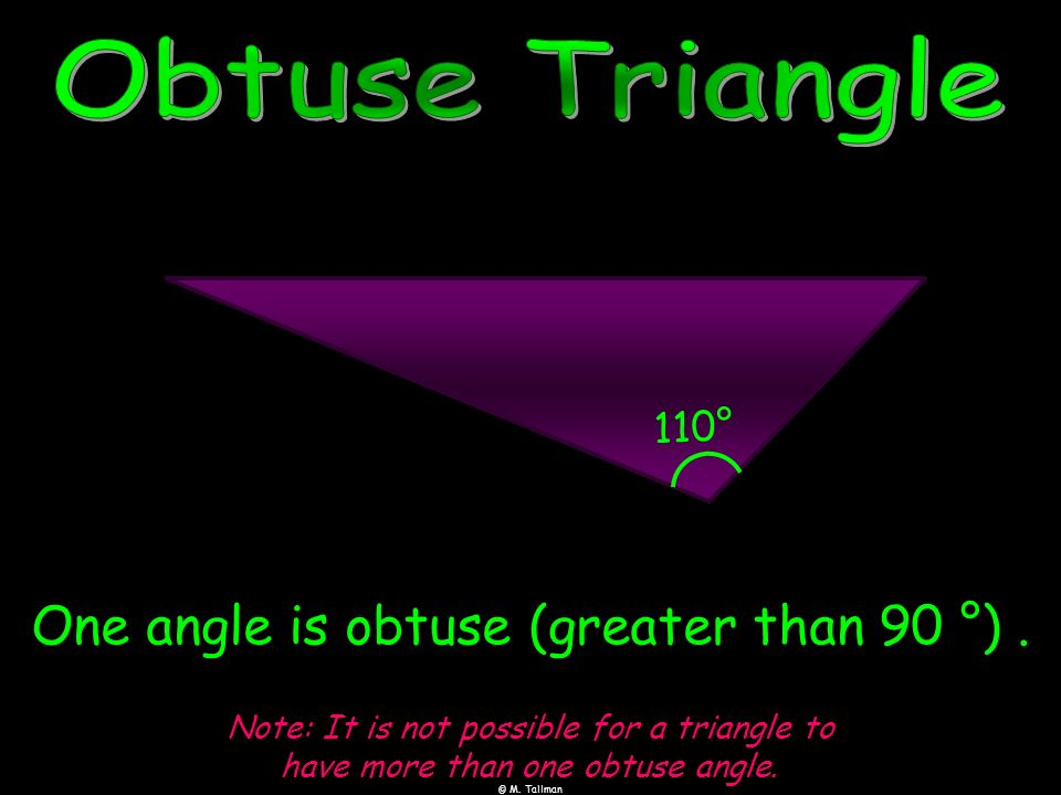 One angle is obtuse (greater than 90 °) .