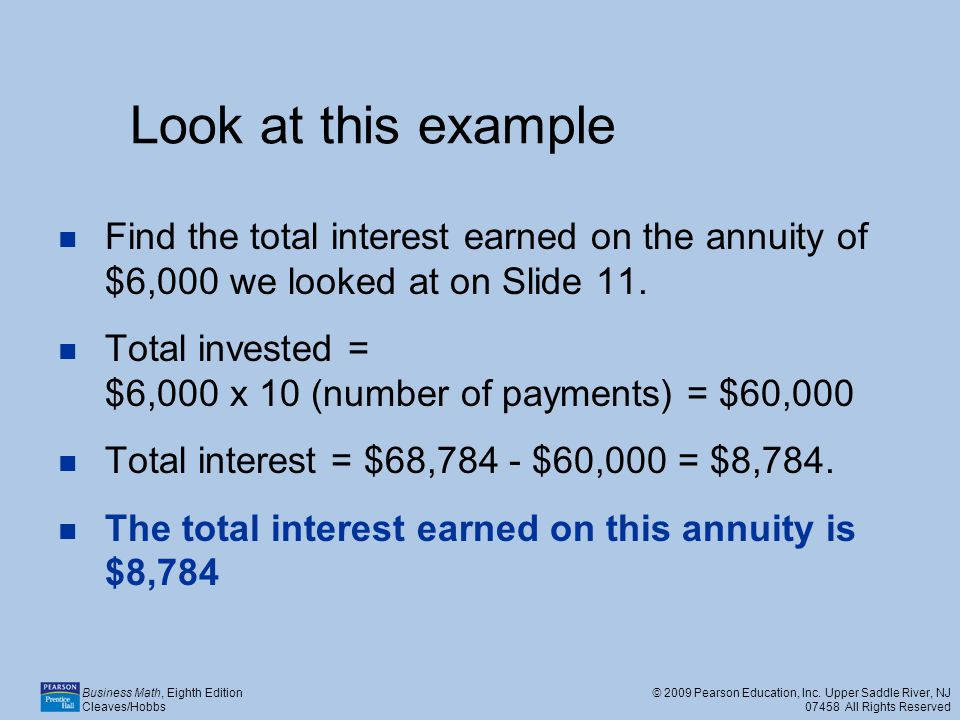 Look at this example Find the total interest earned on the annuity of $6,000 we looked at on Slide 11.