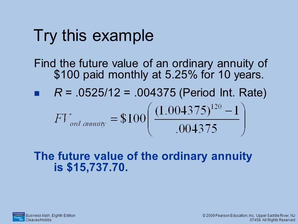 Try this example Find the future value of an ordinary annuity of $100 paid monthly at 5.25% for 10 years.