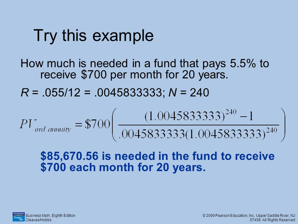 Try this example How much is needed in a fund that pays 5.5% to receive $700 per month for 20 years.
