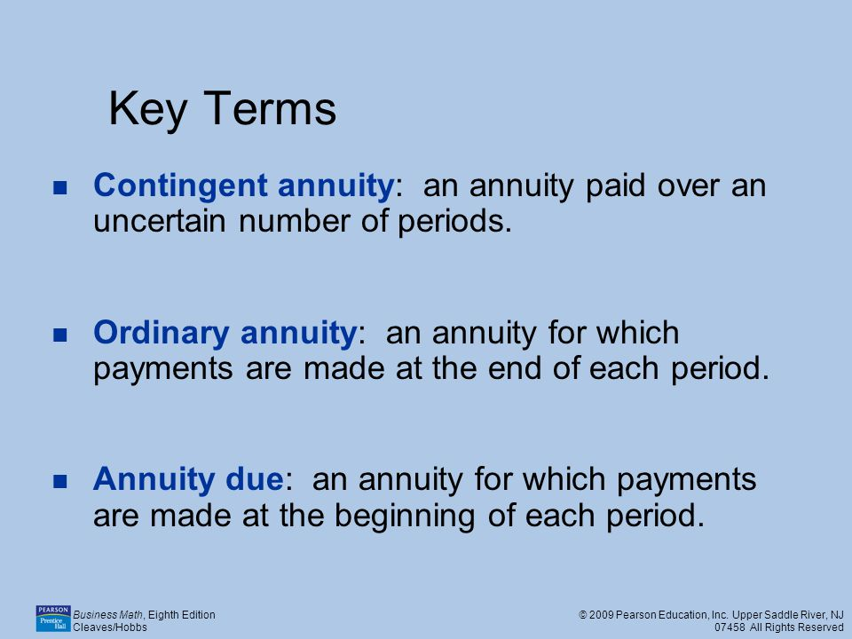 Key Terms Contingent annuity: an annuity paid over an uncertain number of periods.