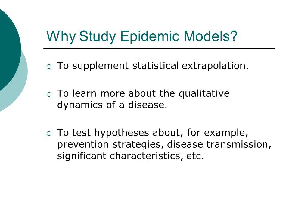 Why Study Epidemic Models