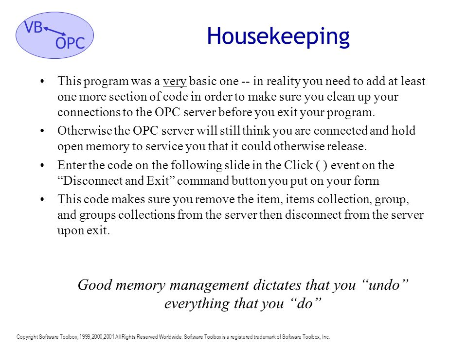 Housekeeping Good memory management dictates that you undo