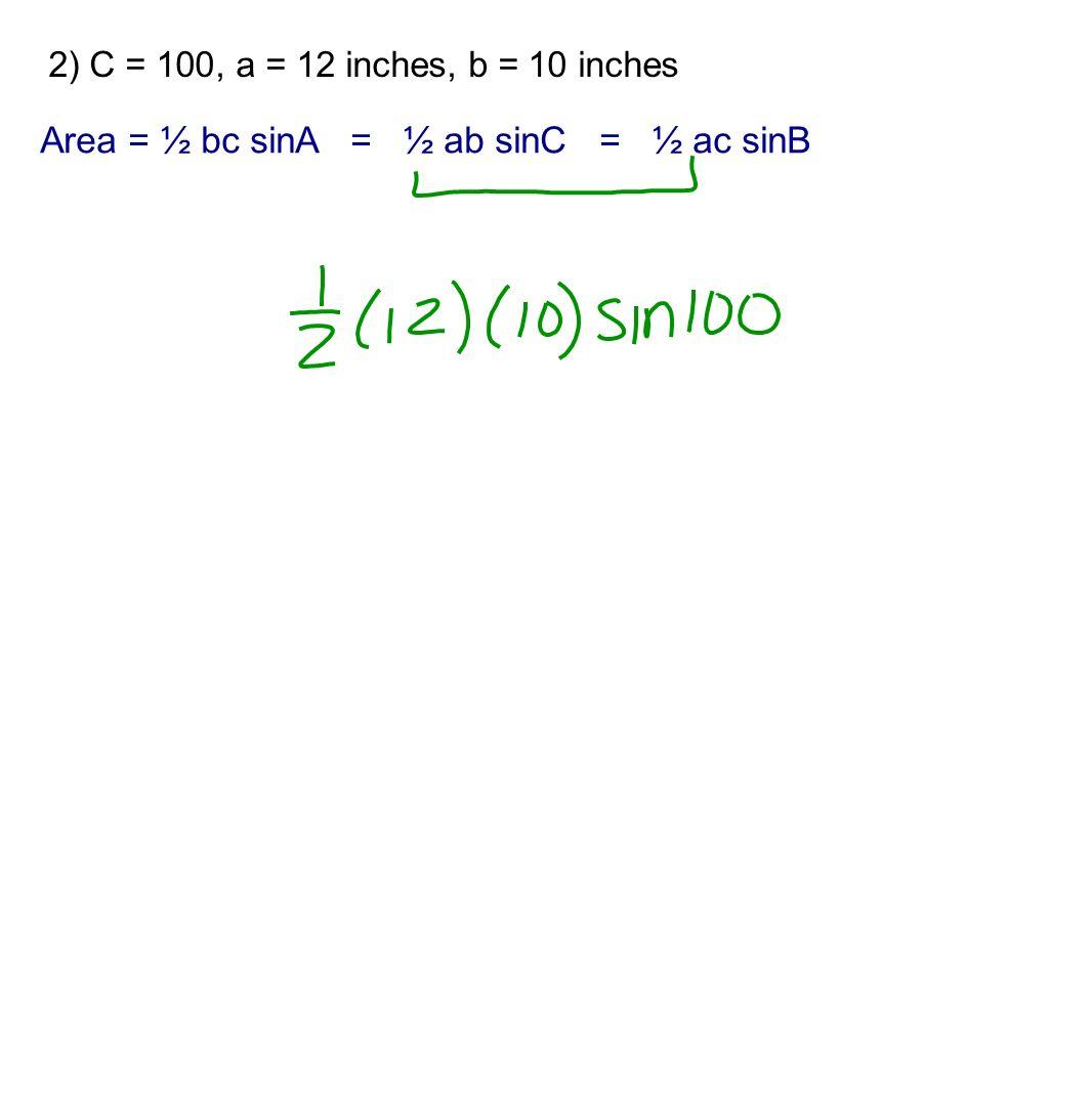Area = ½ bc sinA = ½ ab sinC = ½ ac sinB