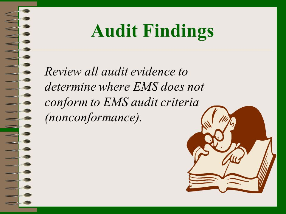 Audit Findings Review all audit evidence to determine where EMS does not conform to EMS audit criteria (nonconformance).