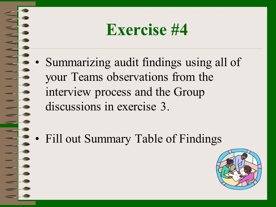 Exercise #4 Summarizing audit findings using all of your Teams observations from the interview process and the Group discussions in exercise 3.