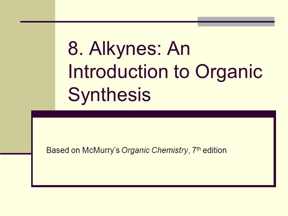 8. Alkynes: An Introduction to Organic Synthesis