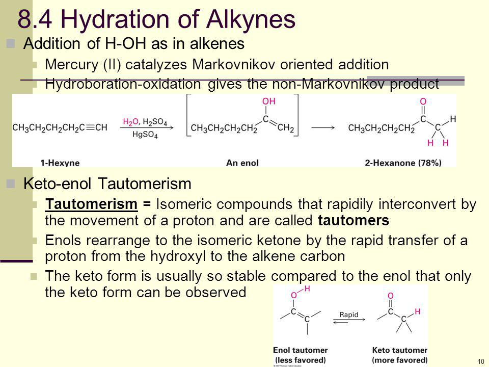 8.4 Hydration of Alkynes Addition of H-OH as in alkenes