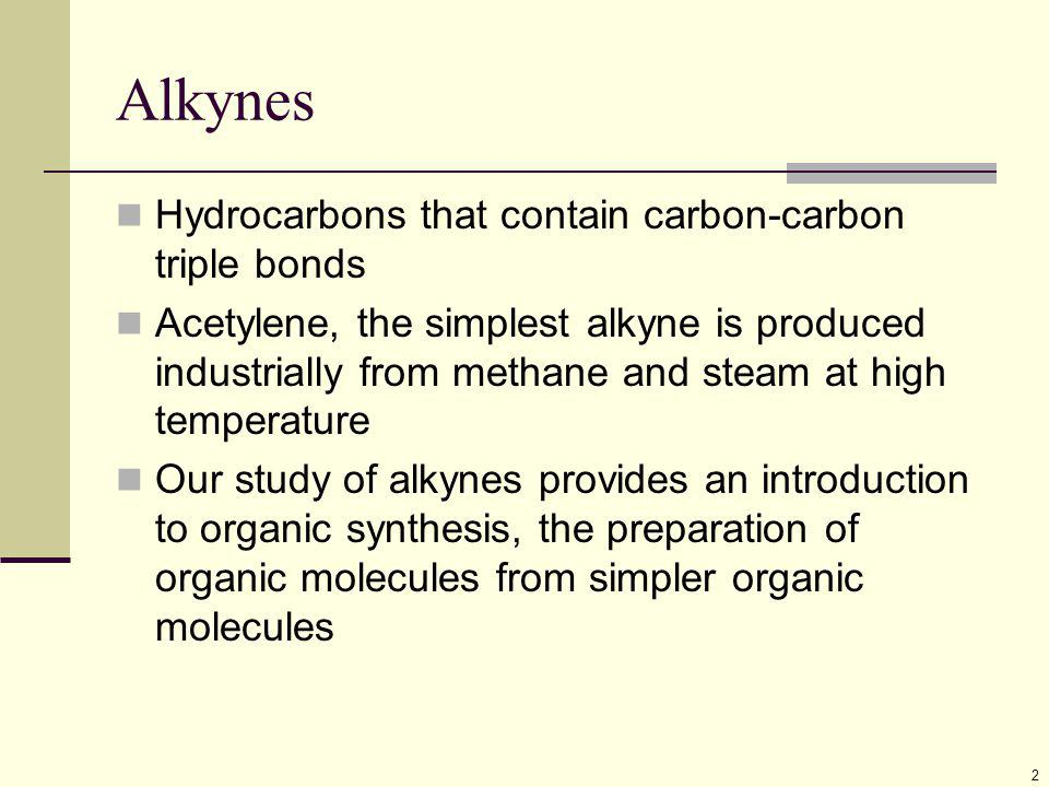 Alkynes Hydrocarbons that contain carbon-carbon triple bonds