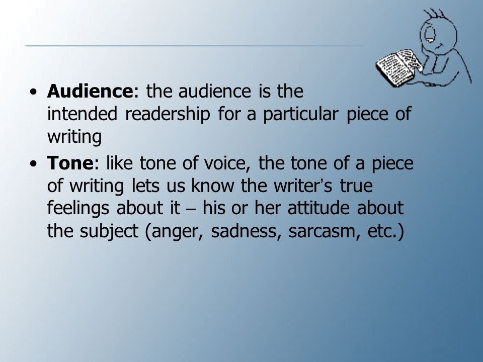 Audience: the audience is the intended readership for a particular piece of writing