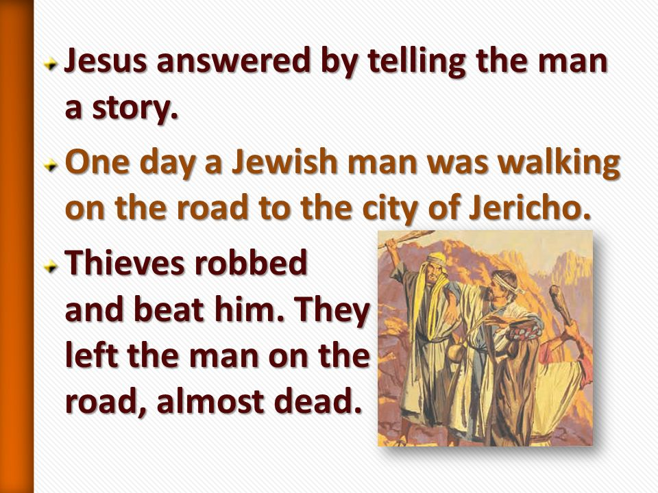 Jesus answered by telling the man a story.