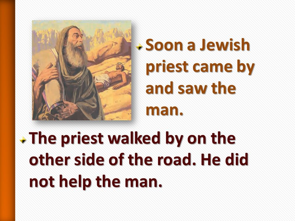 Soon a Jewish priest came by and saw the man.