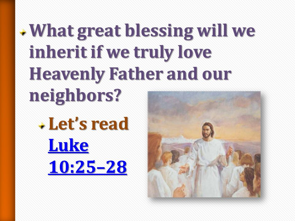 What great blessing will we inherit if we truly love Heavenly Father and our neighbors