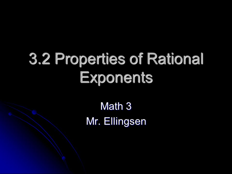 3.2 Properties of Rational Exponents