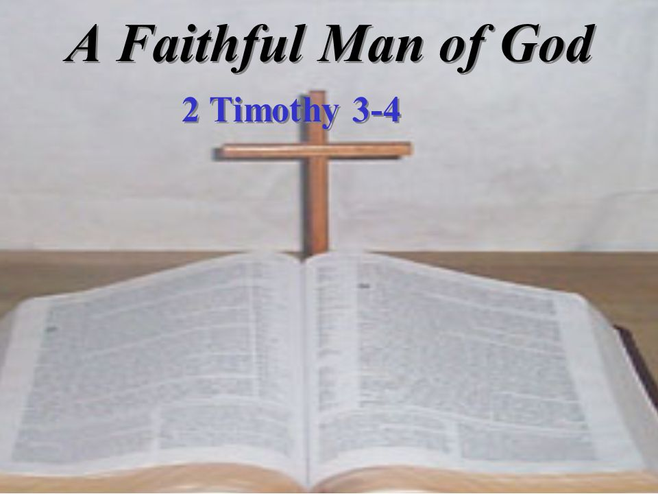 A Faithful Man of God 2 Timothy 3-4