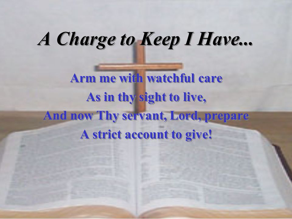 A Charge to Keep I Have... Arm me with watchful care