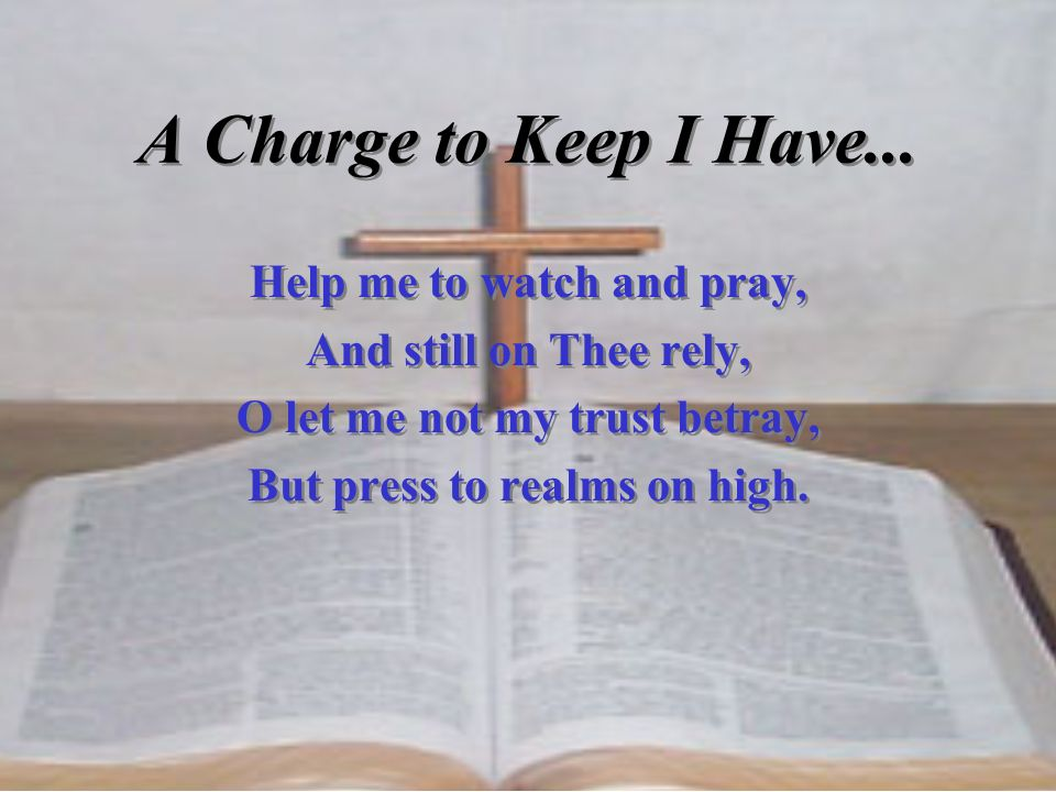 A Charge to Keep I Have... Help me to watch and pray,