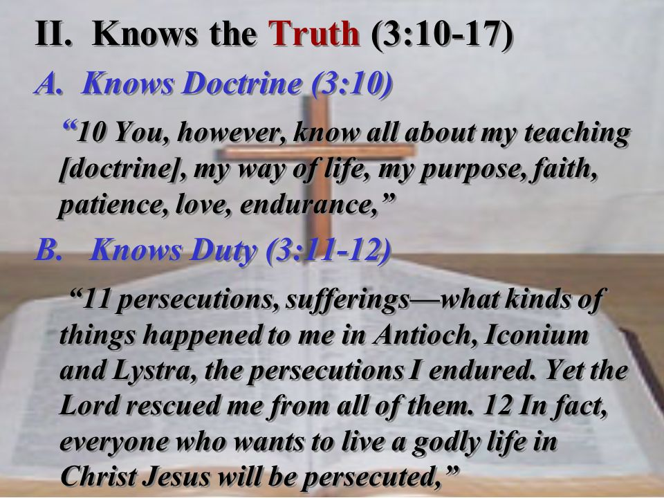 II. Knows the Truth (3:10-17) A. Knows Doctrine (3:10)