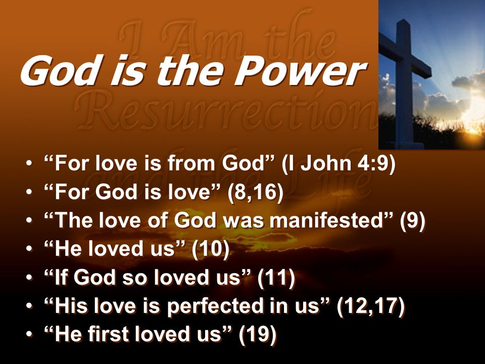 God is the Power For love is from God (I John 4:9)