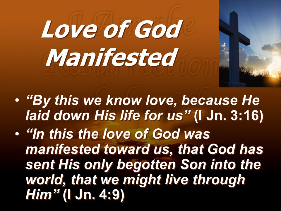 Love of God Manifested By this we know love, because He laid down His life for us (I Jn. 3:16)