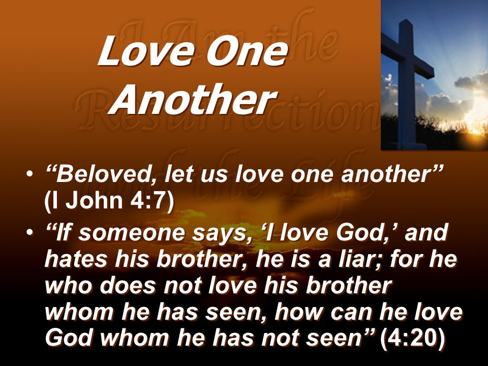 Love One Another Beloved, let us love one another (I John 4:7)