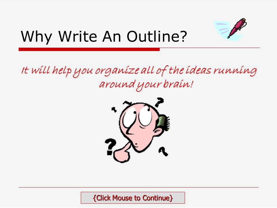 It will help you organize all of the ideas running around your brain!