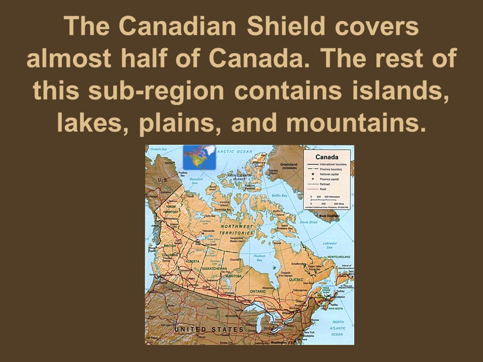The Canadian Shield covers almost half of Canada