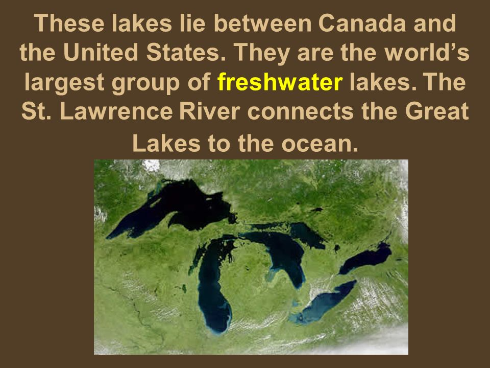 These lakes lie between Canada and the United States