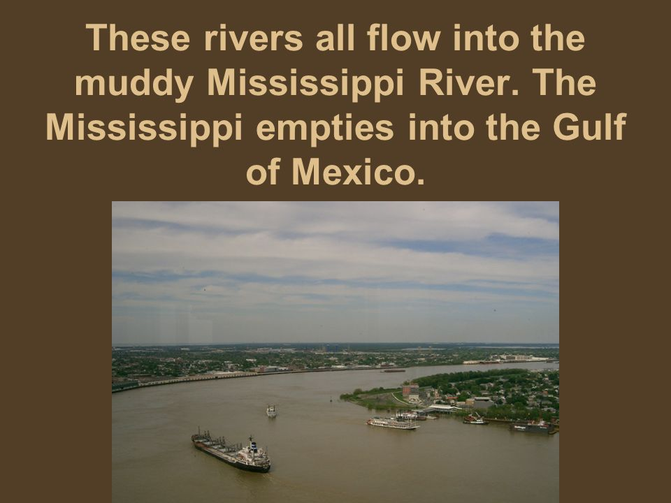 These rivers all flow into the muddy Mississippi River
