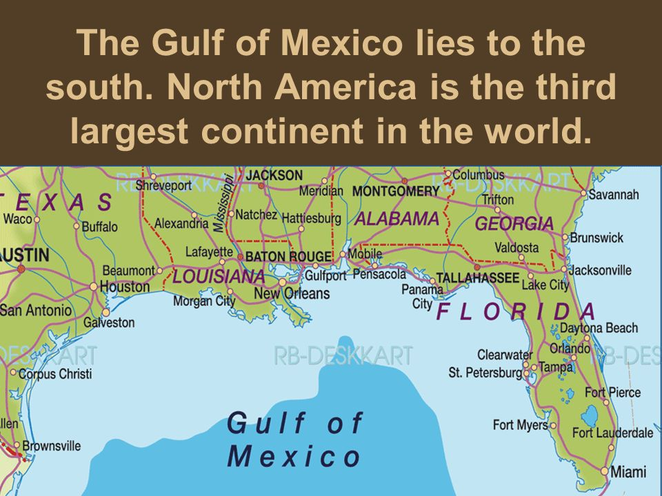 The Gulf of Mexico lies to the south