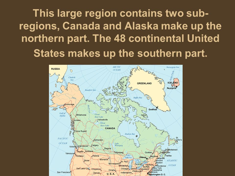 This large region contains two sub-regions, Canada and Alaska make up the northern part.