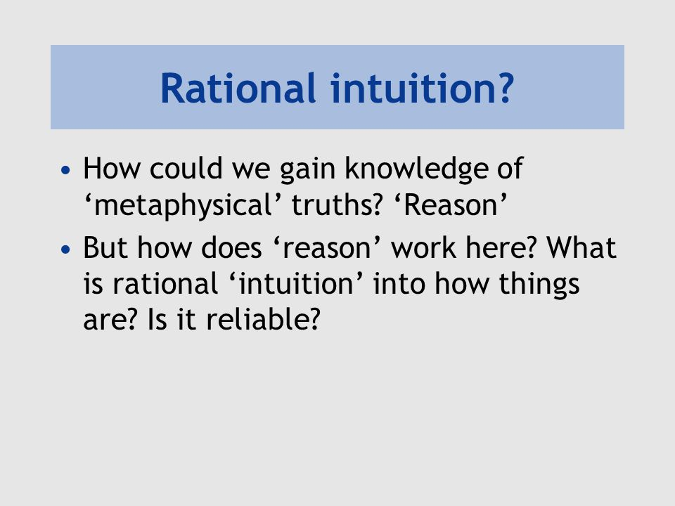 Rational intuition How could we gain knowledge of 'metaphysical' truths 'Reason'