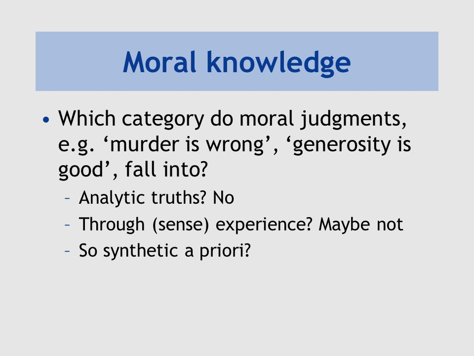 Moral knowledge Which category do moral judgments, e.g. 'murder is wrong', 'generosity is good', fall into