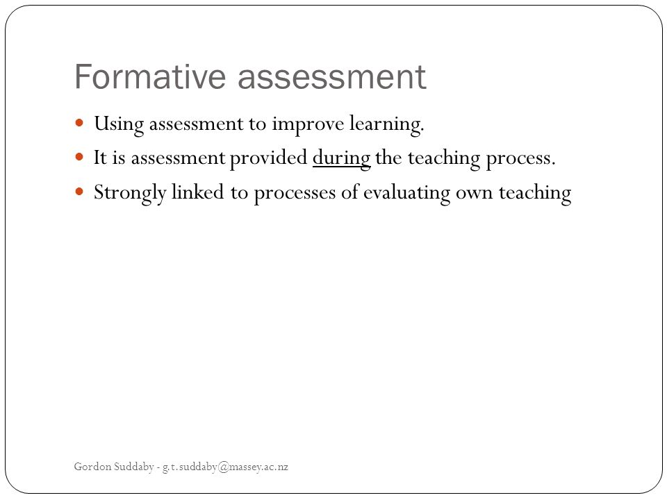 Formative assessment Using assessment to improve learning.