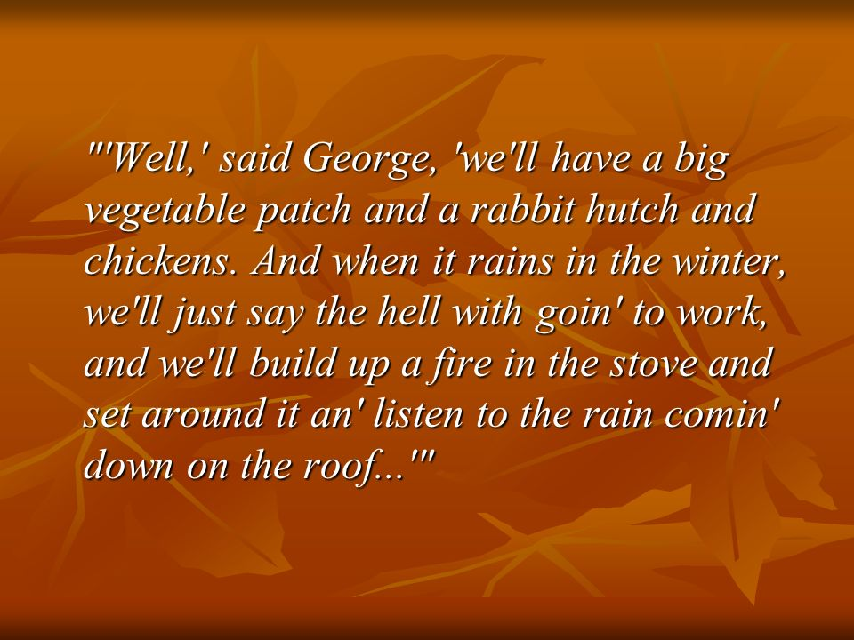 Well, said George, we ll have a big vegetable patch and a rabbit hutch and chickens.