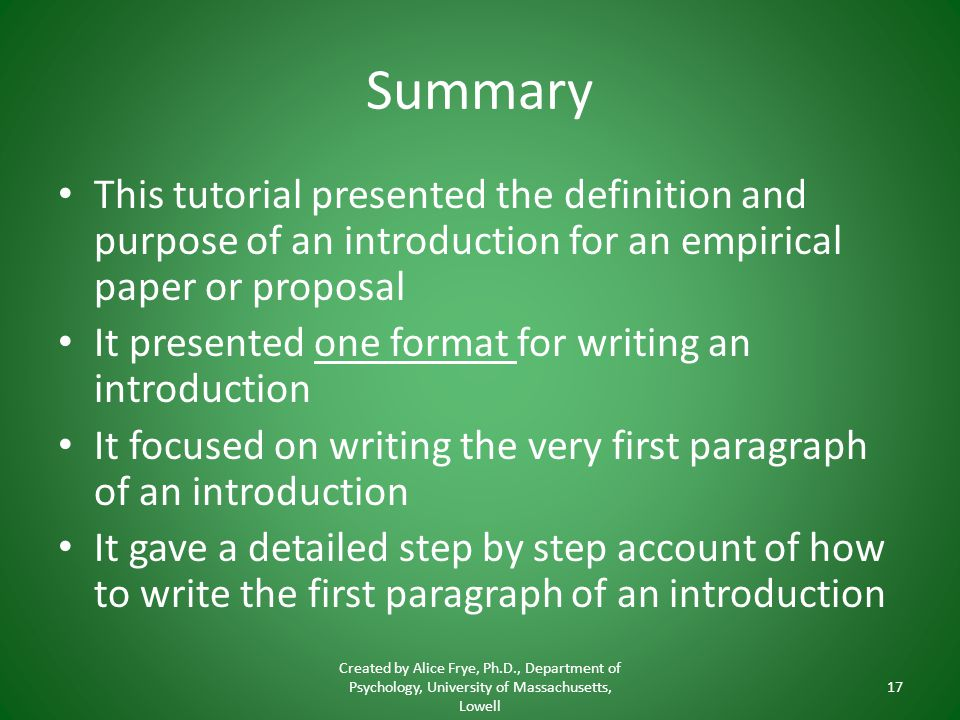 Summary This tutorial presented the definition and purpose of an introduction for an empirical paper or proposal.
