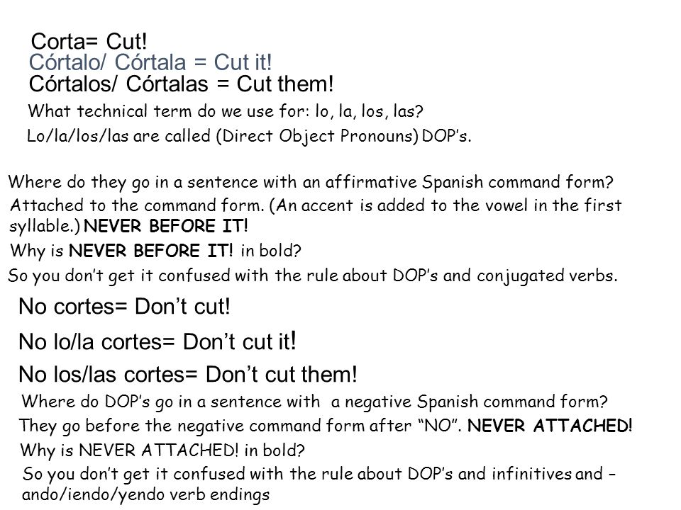 Córtalo/ Córtala = Cut it! Córtalos/ Córtalas = Cut them!