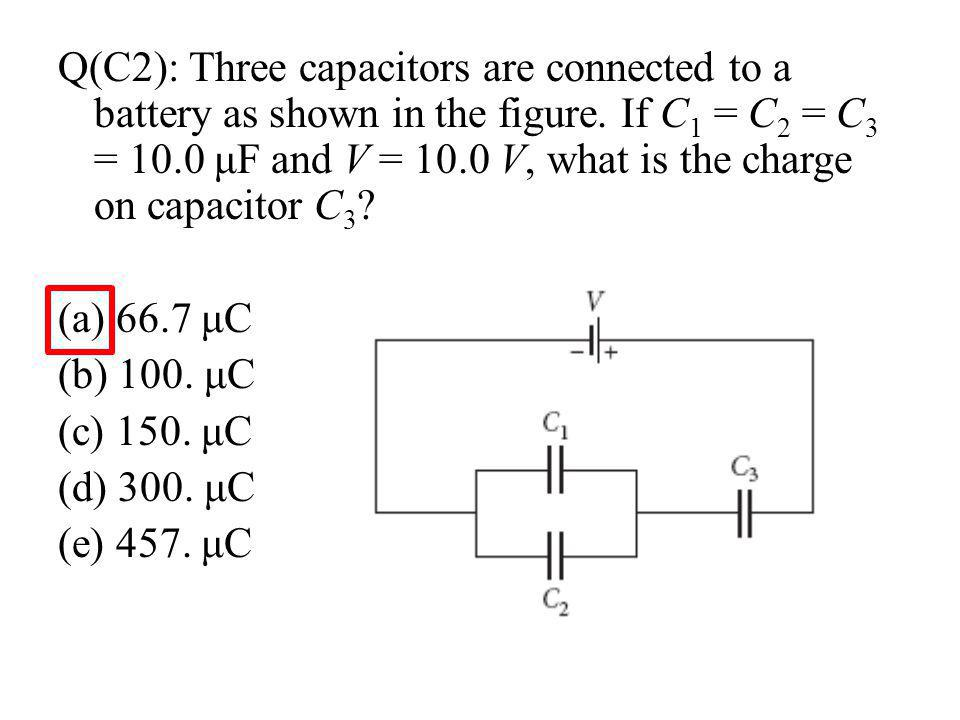 Q(C2): Three capacitors are connected to a battery as shown in the figure. If C1 = C2 = C3 = 10.0 μF and V = 10.0 V, what is the charge on capacitor C3