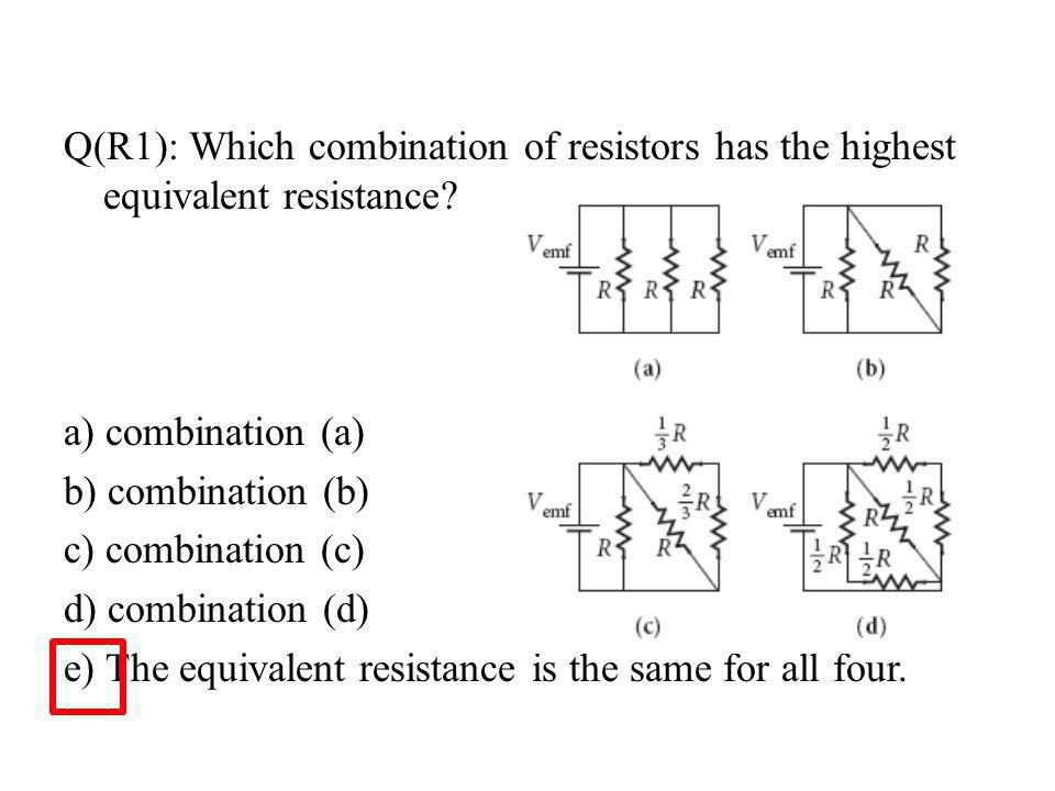 Q(R1): Which combination of resistors has the highest equivalent resistance
