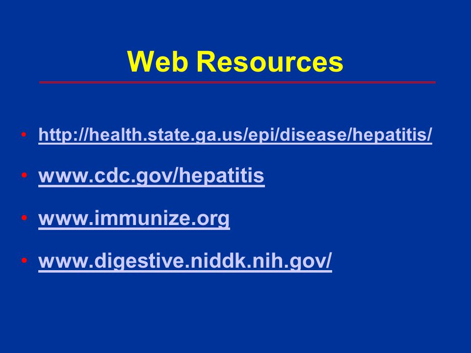 Web Resources www.cdc.gov/hepatitis www.immunize.org