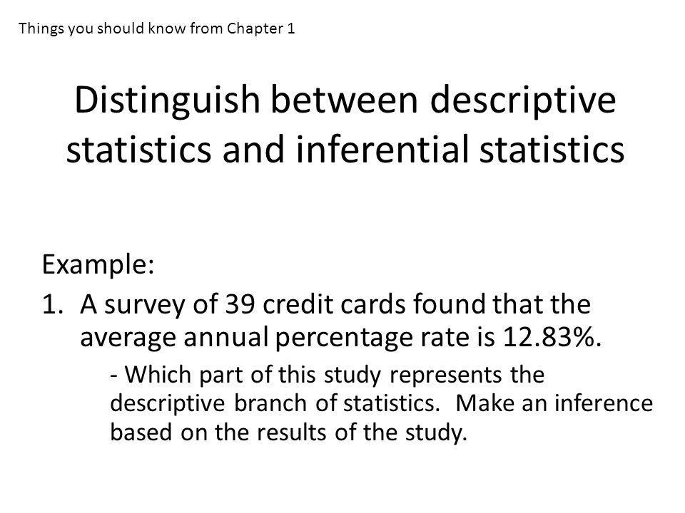 Distinguish between descriptive statistics and inferential statistics