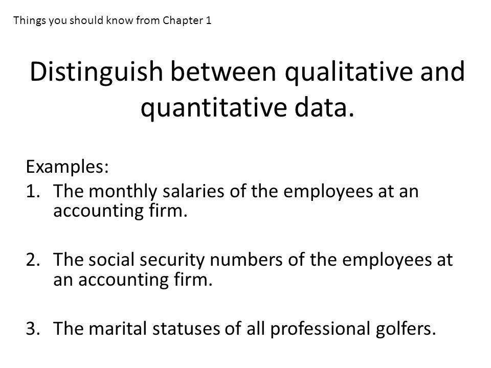 Distinguish between qualitative and quantitative data.