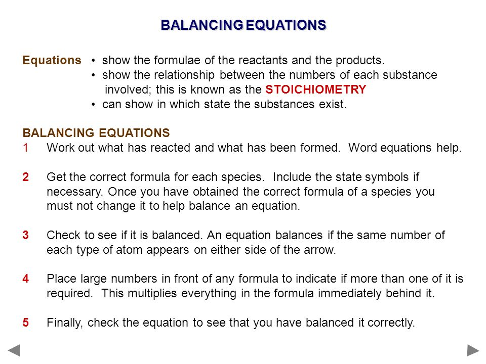 BALANCING EQUATIONS Equations • show the formulae of the reactants and the products.