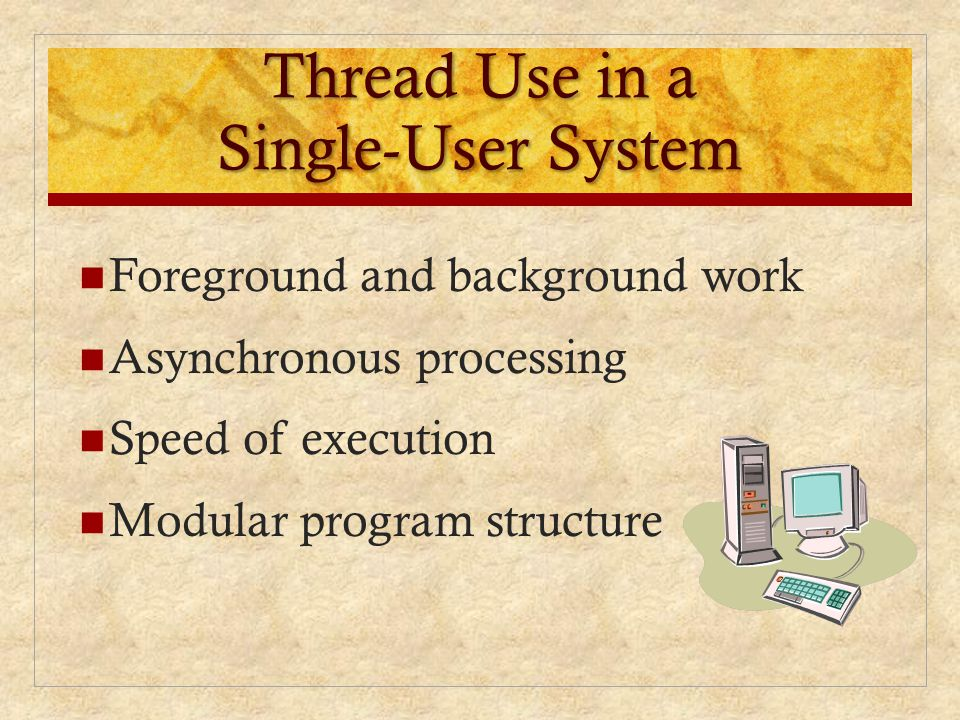 Thread Use in a Single-User System