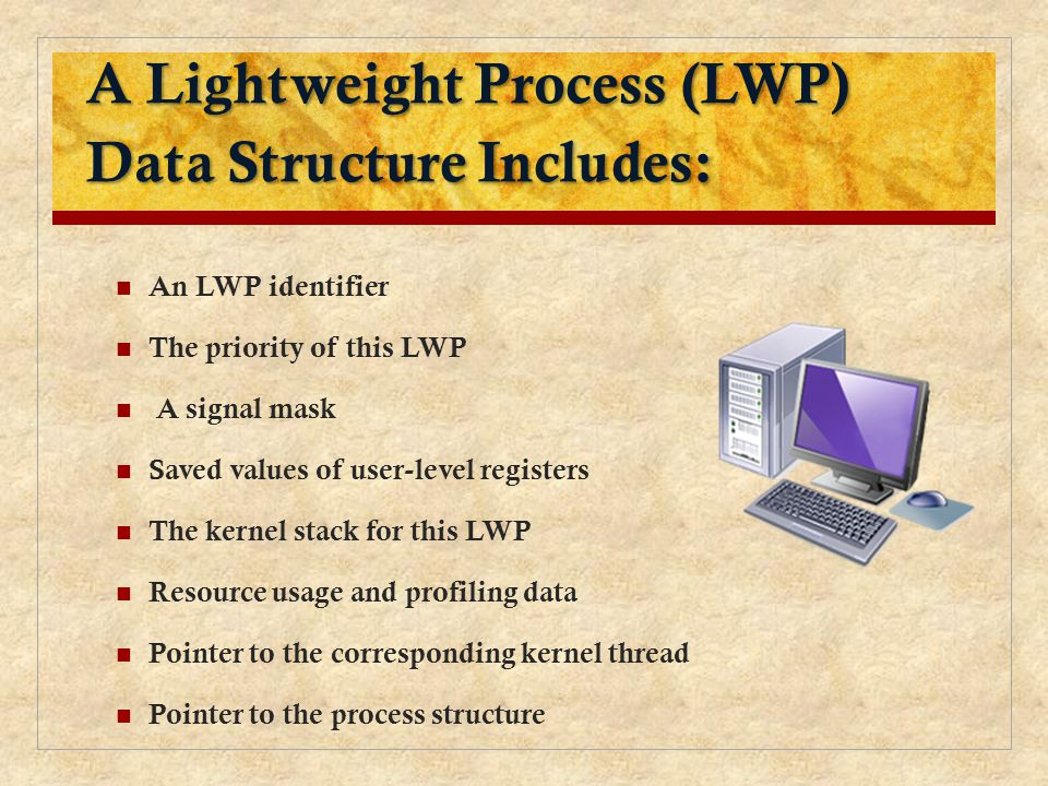 A Lightweight Process (LWP) Data Structure Includes: