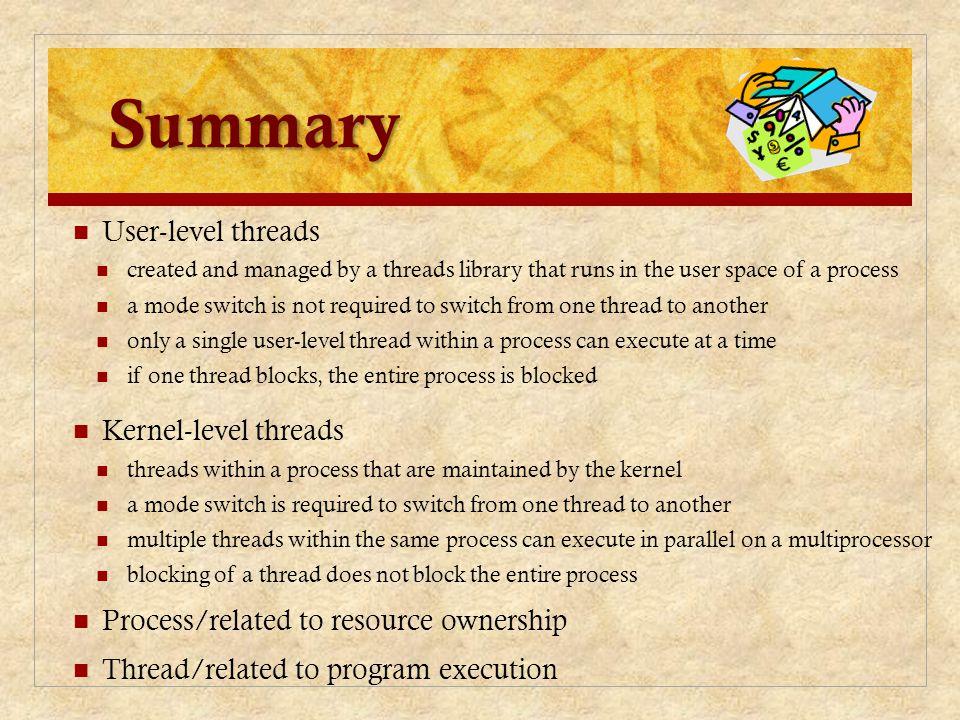 Summary User-level threads Kernel-level threads
