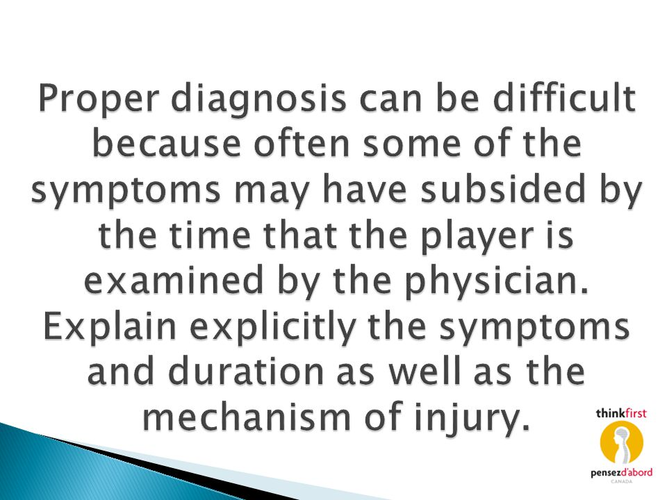 Proper diagnosis can be difficult because often some of the symptoms may have subsided by the time that the player is examined by the physician.